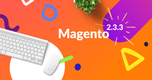 Magento 2.3.3 is Now Available   MageWorx Magento Blog